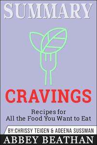 Summary of Cravings - Recipes for All the Food You Want to Eat by Chrissey Teigen & Adeena Sussman