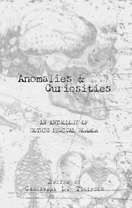 Anomalies & Curiosities: An Anthology of Gothic Medical Horror