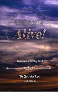 Christ Jesus Alive: Encounters Of The Holy Spirit