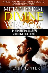 Metaphysical Divine Wisdom on Manifesting Fearless Assertive Confidence