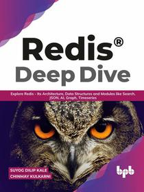 Redis® Deep Dive: Explore Redis - Its Architecture, Data Structures and Modules like Search, JSON, AI, Graph, Timeseries (English Edition)