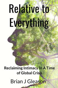 Relative to Everything - Reclaiming Intimacy in a Time of Global Crisis