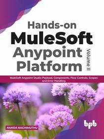 Hands-on MuleSoft Anypoint platform Volume 2: MuleSoft Anypoint Studio Payload, Components, Flow Controls, Scopes and Error Handling (English Edition)