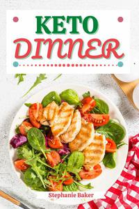 Keto Dinner: Discover 30 Easy to Follow Ketogenic Cookbook Dinner recipes for Your Low-Carb Diet with Gluten-Free and wheat to Maximize your weight loss