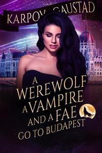A Werewolf, A Vampire and A Fae Go To Budapest