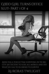 Good Girl Turns Office Slut: Part 1 of 4