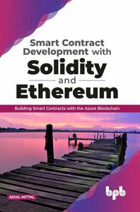 Smart Contract Development with Solidity and Ethereum: Building Smart Contracts with the Azure Blockchain
