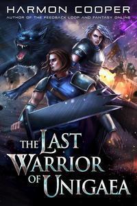 The Last Warrior of Unigaea: A LitRPG Series