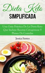 Dieta Keto Simplificada, Una Guía Práctica De La Dieta Keto Que Incluye Recetas Cetogénicas Y Planes De Comidas