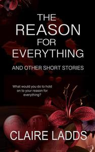The Reason for Everything and Other Short Stories