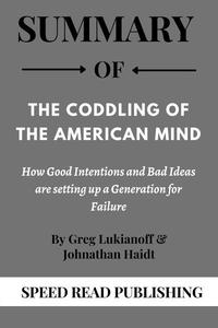 Summary Of The Coddling of the American Mind By Greg Lukianoff & Johnathan Haidt How Good Intentions and Bad Ideas are Setting up a Generation for Failure