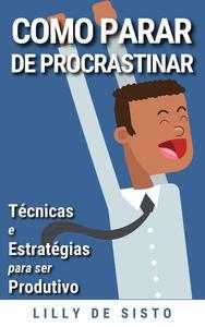 Como Parar de Procrastinar: Técnicas e Estratégias para ser Produtivo