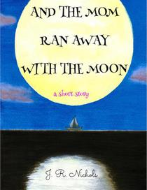 And the Mom Ran Away With the Moon