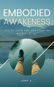 Embodied Awakeness: Diving Into The Deep End Of Spirituality