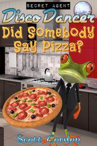 Secret Agent Disco Dancer: Did Somebody Say Pizza?