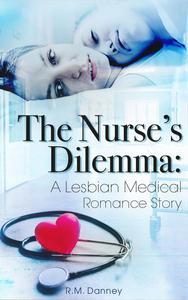 The Nurse's Dilemma: A Lesbian Medical Romance Story