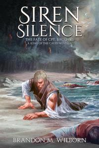 Siren Silence: The Fate of Cpt. Bacchus (A King of The Caves Novella)