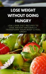 Lose Weight Without Going Hungry: Low Carb Diet Recipes to Lose Weight Naturally, Transform Your Body & Feel Great