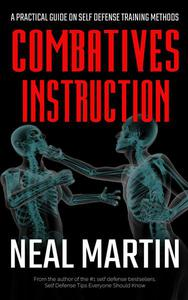 Combatives Instruction: Physical Self Defense Teaching And Training Methods