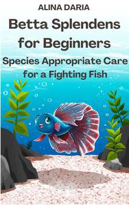Betta Splendens for Beginners – Species Appropriate Care for a Fighting Fish