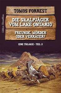 Die Skalpjäger vom Lake Ontario 2: Freunde, Mörder oder Verräter?