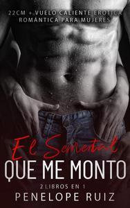 El semental que me monto (2 libros en 1) 22 cm + vuelo caliente:erotica romántica para Mujeres