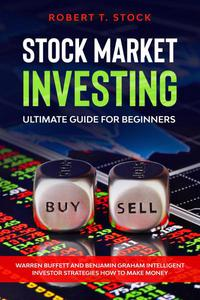 Stock Market Investing Ultimate Guide For Beginners: Warren Buffett and Benjamin Graham Intelligent Investor Strategies How to Make Money