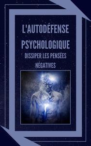 L'autodéfense Psychologique Dissiper les Pensées Négatives