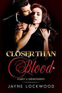 Closer Than Blood Part 1: Obsession