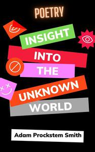 Insight Into The Unknown World: Poetry