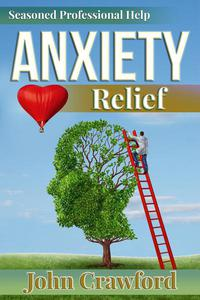 Anxiety Relief: Self Help (With Heart) For Anxiety, Panic Attacks, And Stress Management