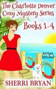 The Charlotte Denver Cozy Mystery Series Books 1 - 4