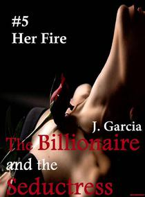 The Billionaire and the Seductress#5: Her Fire