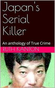 Japan's Serial Killer An Anthology of True Crime