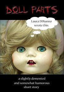 Doll Parts : A Slightly Demented and Somewhat Humorous Short Story