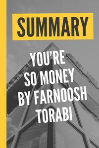 """Summary """"You're So Money by Farnoosh Torabi"""""""