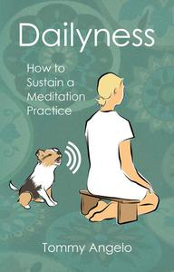 Dailyness − How to Sustain a Meditation Practice