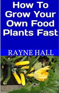 How to Grow Your Own Food Plants Fast