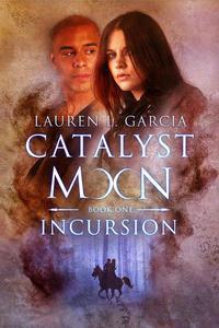 Incursion (Catalyst Moon - Book 1)