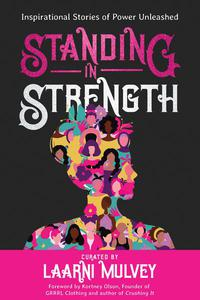 Standing in Strength - Inspirational Stories of Power Unleashed