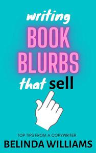 Writing Book Blurbs That Sell: Top Tips From A Copywriter