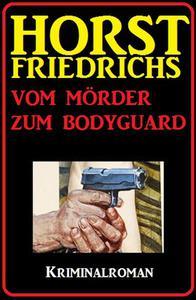 Vom Mörder zum Bodyguard: Kriminalroman