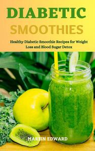Diabetic Smoothies: Healthy Diabetic Smoothie Recipes for Weight Loss and Blood Sugar Detox