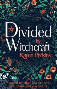 Divided by Witchcraft: The True Story of the Samlesbury Witches