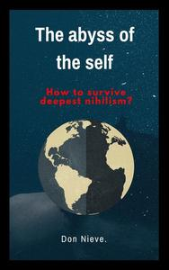 The Abyss of the Self. How to Survive Deepest Nihilism?