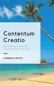 Contentum Creatio: How To Become A Wizard At Creating Content For Your Blog