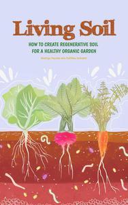 Living Soil: How To Create Regenerative Soil For A Healthy Organic Garden