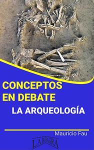 Conceptos en Debate. La Arqueología