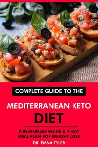 Complete Guide to the Mediterranean Keto Diet: A Beginners Guide & 7-Day Meal Plan for Weight Loss
