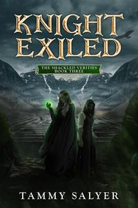 Knight Exiled: The Shackled Verities (Book 3)